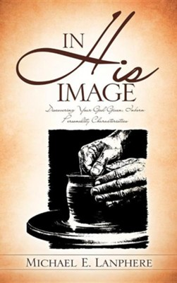 In His Image  -     By: Michael E. Lanphere