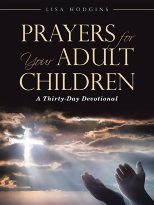 Prayers for Your Adult Children: A Thirty-Day Devotional  -     By: Lisa Hodgins