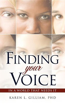 Finding Your Voice in a World That Needs It  -     By: Karen L. Gilliam Ph.D.