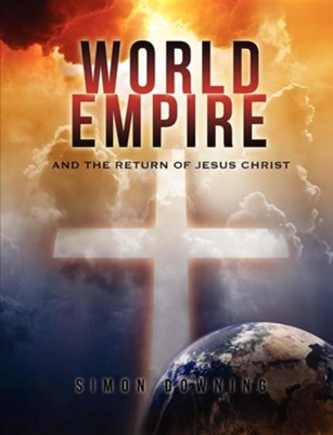 World Empire and the Return of Jesus Christ  -     By: Simon Downing