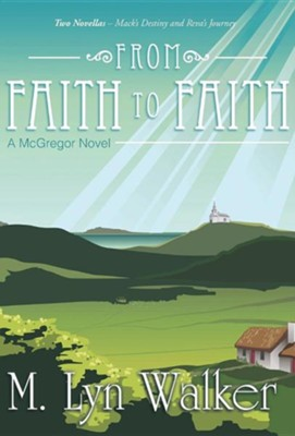 From Faith to Faith: A McGregor Novel  -     By: M. Lyn Walker