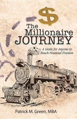 The Millionaire Journey: A Guide for Anyone to Reach Financial Freedom  -     By: Patrick M. Green