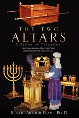 The Two Altars  -     By: Robert Arthur Elam Ph.D.