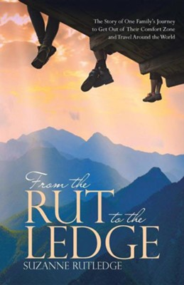 From the Rut to the Ledge: The Story of One Family's Journey to Get Out of Their Comfort Zone and Travel Around the World  -     By: Suzanne Rutledge