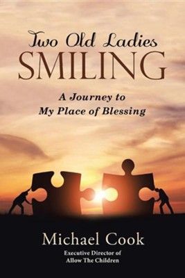 Two Old Ladies Smiling: A Journey to My Place of Blessing  -     By: Michael Cook