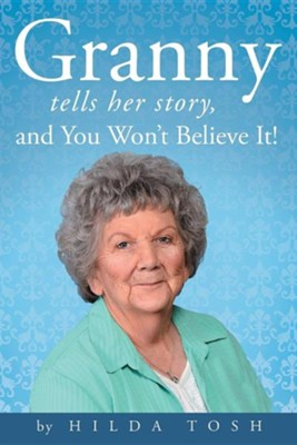 Granny Tells Her Story, and You Won't Believe It!  -     By: Hilda Tosh