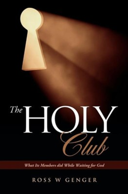 The Holy Club  -     By: Ross W. Genger
