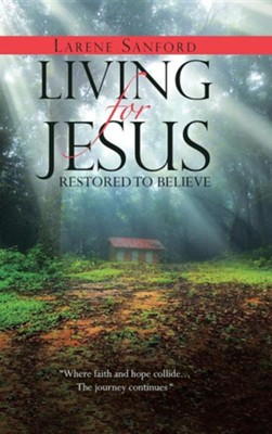 Living for Jesus: Restored to Believe  -     By: Larene Sanford