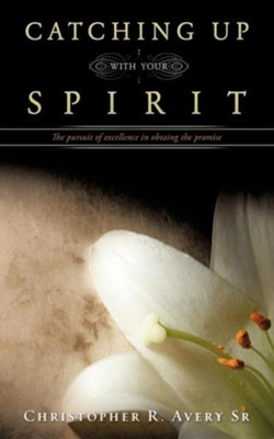 Catching Up with Your Spirit  -     By: Christopher R. Avery Sr.