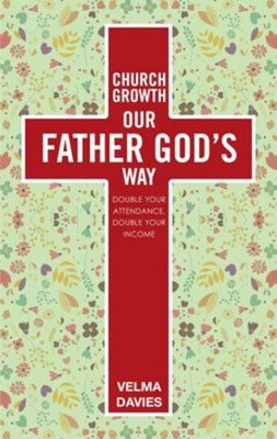 Church Growth Our Father God's Way: Double Your Attendance, Double Your Income  -     By: Velma Davies