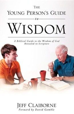 The Young Person's Guide to Wisdom  -     By: Jeff Claiborne