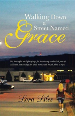 Walking Down a Street Named Grace  -     By: Lora Liles