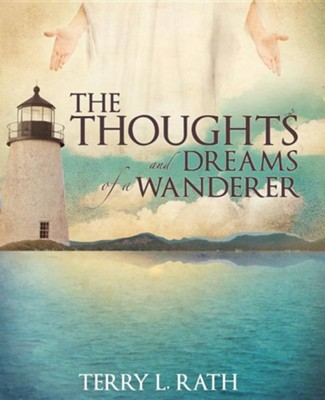 The Thoughts and Dreams of a Wanderer  -     By: Terry L. Rath