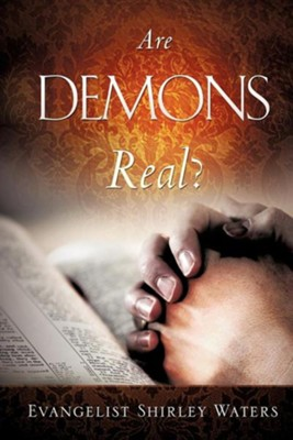 Are Demons Real?  -     By: Evangelist Shirley Waters