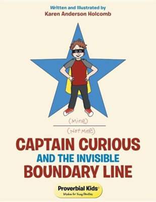 Captain Curious and the Invisible Boundary Line: Proverbial Kids(c)  -     By: Karen Anderson Holcomb