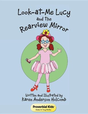 Look-At-Me Lucy and the Rearview Mirror: Proverbial Kids(c)  -     By: Karen Anderson Holcomb