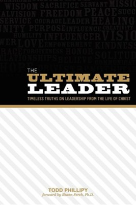 The Ultimate Leader  -     By: Todd A. Phillipy