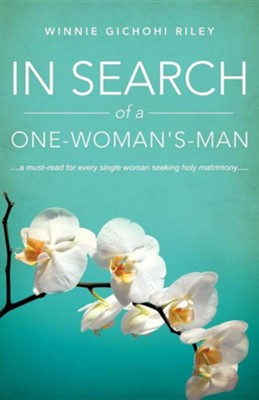 In Search of a One-Woman's-Man  -     By: Winnie Gichohi Riley