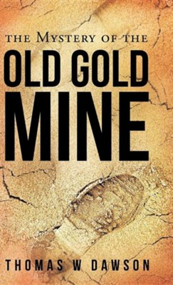 The Mystery of the Old Gold Mine  -     By: Thomas W. Dawson