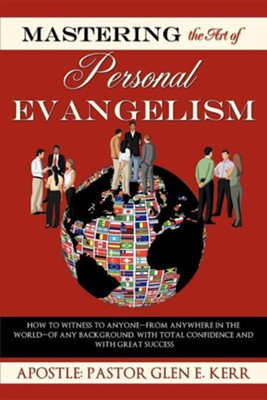 Mastering the Art of Personal Evangelism  -     By: Pastor Glen Kerr