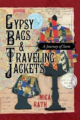 Gypsy Bags & Traveling Jackets: A Journey of Sorts  -     By: Mica Rath