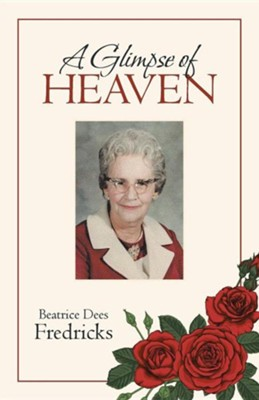 A Glimpse of Heaven  -     By: Beatrice Dees Fredricks