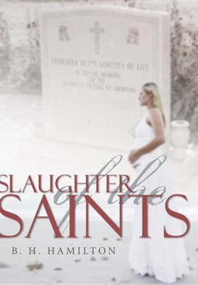 Slaughter of the Saints  -     By: B.H. Hamilton