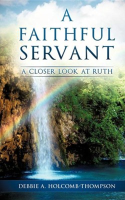 A Faithful Servant  -     By: Debbie A. Holcomb-Thompson