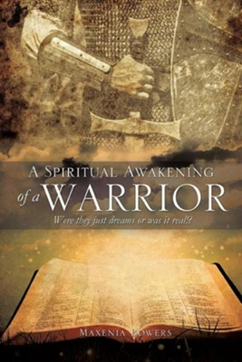 A Spiritual Awakening of a Warrior  -     By: Maxenia Bowers