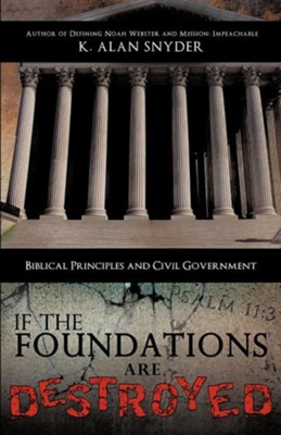 If the Foundations Are Destroyed  -     By: K. Alan Snyder