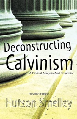 Deconstructing Calvinism Revised Edition  -     By: Hutson Smelley