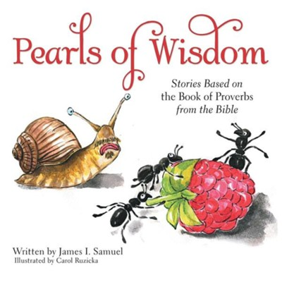 Pearls of Wisdom: Stories Based on the Book of Proverbs from the Bible  -     By: James I. Samuel