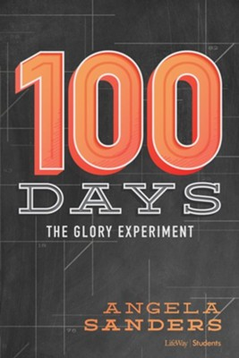 100 Days: The Glory Experiment  -     By: Angela Sanders