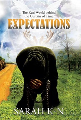 Expectations: The Real World Behind the Curtain of Time  -     By: Sarah K-N