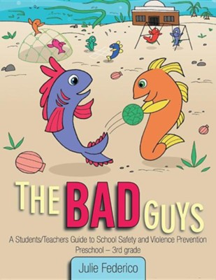 The Bad Guys: A Students/Teachers Guide to School Safety and Violence Prevention  -     By: Julie Federico