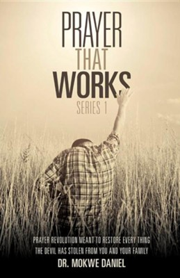 Prayer That Works; Series 1  -     By: Dr. Mokwe Daniel