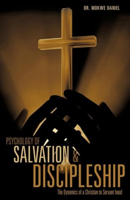 Psychology of Salvation and Discipleship  -     By: Dr. Mokwe Daniel