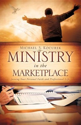 Ministry in the Marketplace  -     By: Michael S. Kocurek