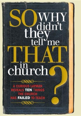 So, Why Didn't They Tell Me That in Church?: A Curious Layman Reveals Ten Things the Church Has Failed to Teach  -     By: S. Michael Owens