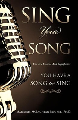 Sing Your Song  -     By: Marjorie McLachlan Booker Ph.D.