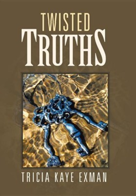Twisted Truths  -     By: Tricia Kaye Exman