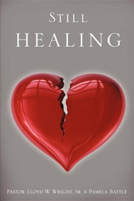 Still Healing  -     By: Pastor Lloyd W. Wright Sr., Pamela Battle