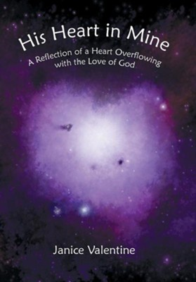 His Heart in Mine: A Reflection of a Heart Overflowing with the Love of God  -     By: Janice Valentine