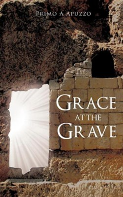 Grace at the Grave  -     By: Primo A. Apuzzo