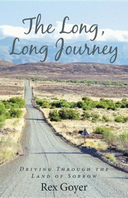 The Long, Long Journey: Driving Through the Land of Sorrow  -     By: Rex Goyer