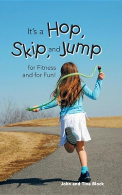It's a Hop, Skip, and Jump for Fitness and for Fun!  -     By: John Block, Tina Block