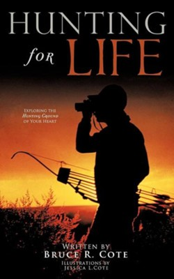 Hunting for Life  -     By: Bruce R. Cote     Illustrated By: Jessica L. Cote