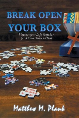 Break Open Your Box: Piecing Your Life Together for a Time Such as This  -     By: Matthew M. Plank