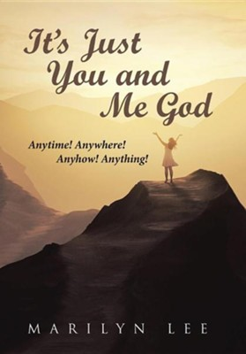 It's Just You and Me God: Anytime! Anywhere! Anyhow! Anything!  -     By: Marilyn Lee
