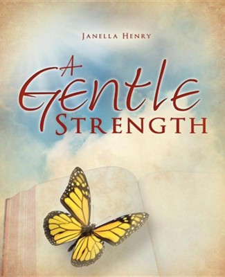 A Gentle Strength  -     By: Janella Henry